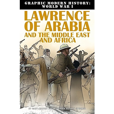 Lawrence of Arabia and the Middle East and Africa (Graphic Modern History: World War I