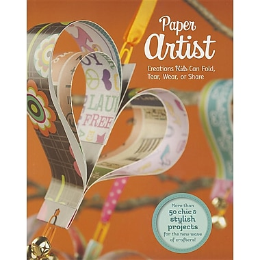 Paper Artist: Creations Kids Can Fold, Tear, Wear, or Share (Paper Creations)