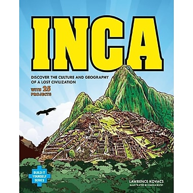 Inca: Discover the Culture and Geography of a Lost Civilization