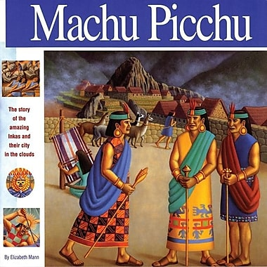 Machu Picchu: The story of the amazing Inkas and their city in the clouds