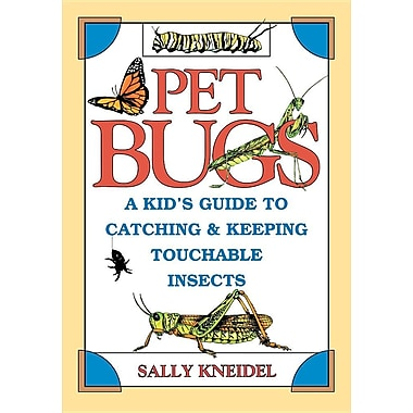 Pet Bugs: A Kid's Guide to Catching and Keeping Touchable Insects