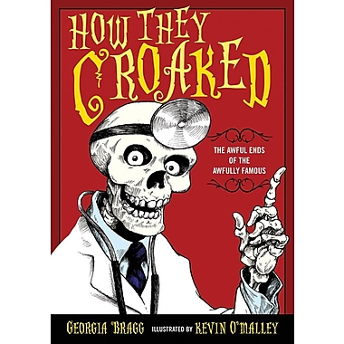 How They Croaked: The Awful Ends of the Awfully Famous (Paperback)