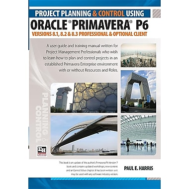 Project Planning and Control Using Oracle Primavera P6 8.1, 8.2 & 8.3
