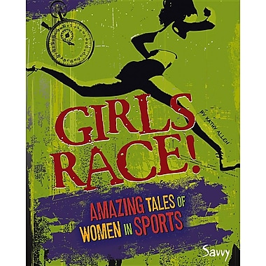 Girls Race!: Amazing Tales of Women in Sports (Girls Rock!)
