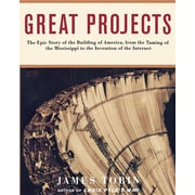 Great Projects: The Epic Story of the Building of America, from the Training of the Mississippi to the Invention of the Internet