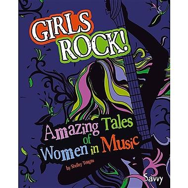 Girls Rock!: Amazing Tales of Women in Music