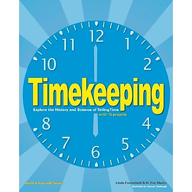 Timekeeping: Explore the History and Science of Telling Time with 15 Projects (Build It Yourself)