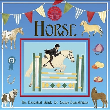 Horse: A Genuine and Authentic Guide: The Essential Guide for Young Equestrians