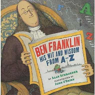 Ben Franklin: His Wit and Wisdom from A to Z