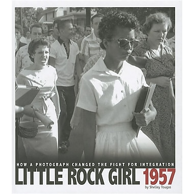 Little Rock Girl 1957: How a Photograph Changed the Fight for Integration (Captured History)