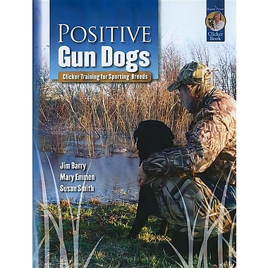 Positive Gun Dogs: Clicker Training for Sporting Breeds