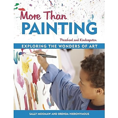 More Than Painting: Exploring the Wonders of Art in Preschool and Kindergarten