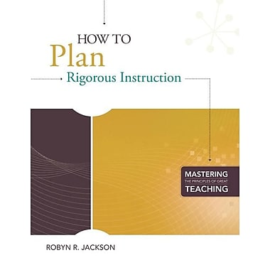 How to Plan Rigorous Instruction (Mastering the Principles of Great Teaching)