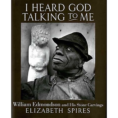 I Heard God Talking to Me: William Edmondson and His Stone Carvings