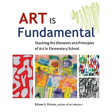 Art Is Fundamental: Teaching the Elements and Principles of Art in Elementary School, Used Book