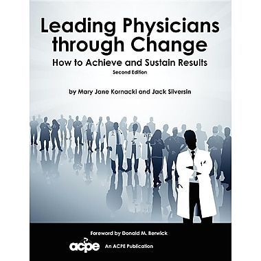 Leading Physicians Through Change: How to Achieve and Sustain Results