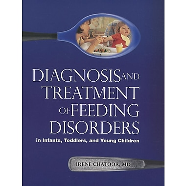 Diagnosis and Treatment of Feeding Disorders in Infants, Toddlers, and Young Children