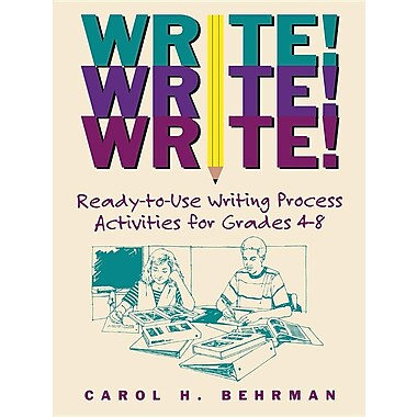 Write! Write! Write!: Ready-to-Use Writing Process Activities for Grades 4 - 8