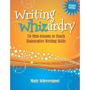 Writing Whizardry (Second Edition): 70 Mini-lessons to Teach Elaborative Writing Skills