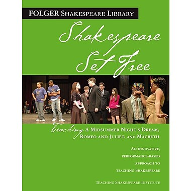Shakespeare Set Free: Teaching Romeo & Juliet, Macbeth & Midsummer Night