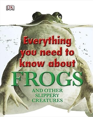 Everything You Need to Know About Frogs and Other Slippery Creatures (Everything You Need Know) 610436