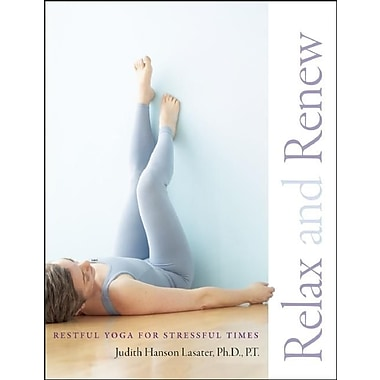 Relax and Renew: Restful Yoga for Stressful Times