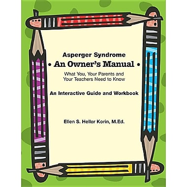 Asperger Syndrome: An Owner's Manual--What You, Your Parents and Your Teachers Need to Know