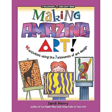 Making Amazing Art!: 40 Activities Using the 7 Elements of Art Design