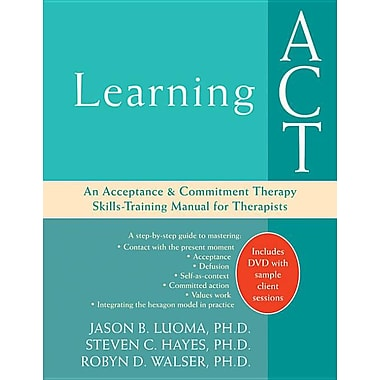 Learning ACT: An Acceptance and Commitment Therapy Skills-Training Manual for Therapists