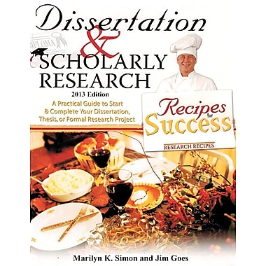 Dissertation and Scholarly Research: Recipes for Success: 2013 Edition