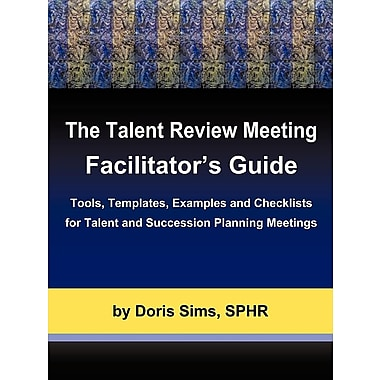 The Talent Review Meeting Facilitator'S Guide
