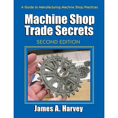 Machine Shop Trade Secrets: A Guide to Manufacturing Machine Shop Practices, 2nd Edition