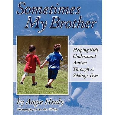 Sometimes My Brother: Helping Kids Understand Autism Through a Sibling's Eyes