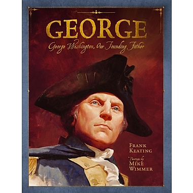 George: George Washington, Our Founding Father (Paula Wiseman Books) Hardcover