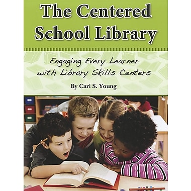The Centered School Library: Engaging Every Learner with Library Skills Centers