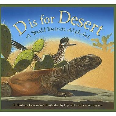 D is for Desert: A World Deserts Alphabet (Science Alphabet)