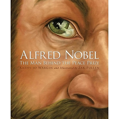 Alfred Nobel: The Man Behind the Peace Prize (True Stories)