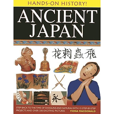 Hands-On History! Ancient Japan: Step Back to the Time of Shoguns and Samurai