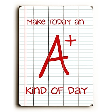 Artehouse LLC Make Today an A+ by Cheryl Overton Textual Art Plaque