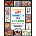 Crystal Productions Dynamic Art Projects For Children Book, Grades Preschool - 9