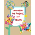 Crystal Productions Innovative Art Projects For Children Book, Grades Preschool - 9