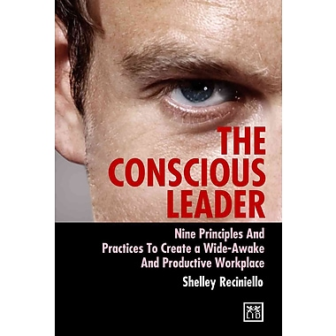 The Conscious Leader: Nine Principles and Practices to Create a Wide-Awake and Productive Workplace