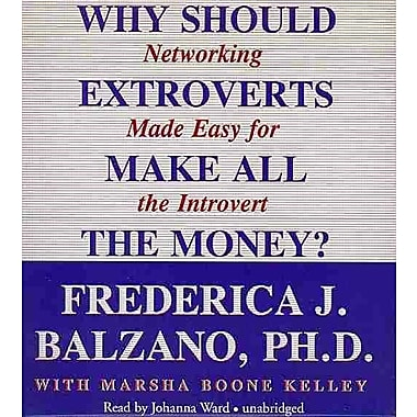 Why Should Extroverts Make All the Money?: Networking Made Easy for the Introvert