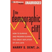 The Demographic Cliff: How to Survive and Prosper During the Great Deflation of 2014-2019 (AC)
