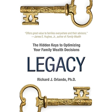 Legacy: The Hiddens Keys to Optimizing Your Family Wealth Decisions