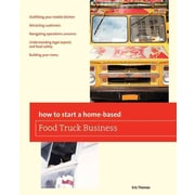 How To Start a Home-based Food Truck Business (Home-Based Business Series)