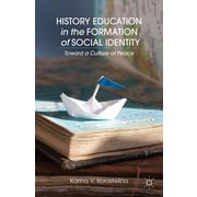 Palgrave Macmillan History Education in the Formation of Social Identity Book