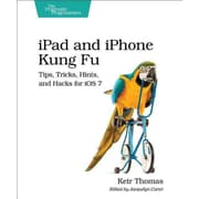 iPhone and iPad Kung Fu: Tips, Tricks, Hints, and Hacks for iOS 7