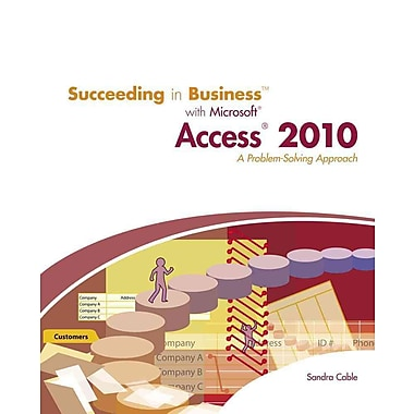 Succeeding in Business with Microsoft Access 2010: A Problem-Solving Approach, New Book