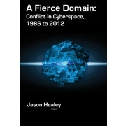 "Cyber Conflict Studies Association ""A Fierce Domain: Conflict in Cyberspace, 1986 to 2012"" Book"